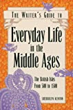 Everyday Life in the Middle Ages (Writer's Guides to Everyday Life)