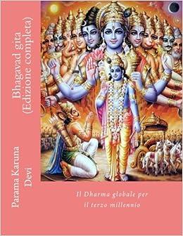 Bhagavad gita (Edizione completa): Il Dharma globale per il terzo millennio