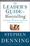 The Leader's Guide to Storytelling: Mastering the Art and Discipline of Business Narrative (J-B US non-Franchise Leadership)