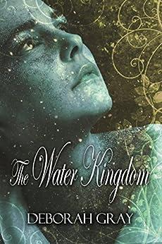 The Water Kingdom (The Water Novels Book 1) by [Gray, Deborah]