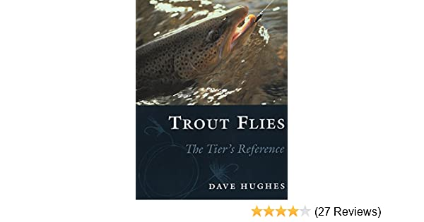 Trout Flies: The Tiers Reference: Dave Hughes: 9780811716017 ...