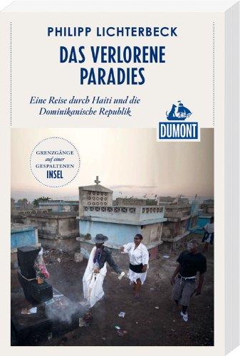 Das verlorene Paradies (DuMont Reiseabenteuer): Eine Reise durch Haiti und die Dominikanische Republik