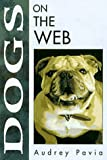Dogs on the Web, Audrey Pavia, 1558285598
