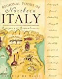 Regional Foods of Northern Italy, Marlena De Blasi, 0761509054