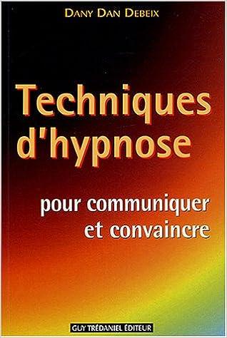 Read Online Techniques d'hypnose pour communiquer et convaincre : Guide pratique pdf