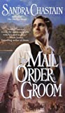 The Mail Order Groom, Sandra Chastain, 0553580507