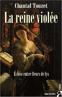 La reine violée, tome 1 : Eclose entre fleurs de lys par Touzet