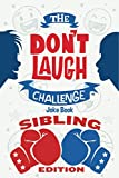 The Don t Laugh Challenge - Sibling Edition: The Ultimate Rivalry Joke Book for Brothers, Sisters, and Kids Ages 7, 8, 9, 10, 11, and 12 Years Old