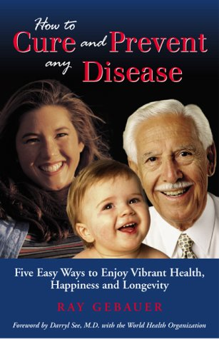 How to cure and prevent any disease: Five easy ways you can enjoy vibrant health, happiness and (Cure Any Disease)