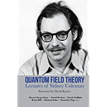 Quantum Field Theory: Lectures of Sidney Coleman: Foreword by David Kaiser