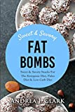 Fat bombs: Sweet & Savory Snacks for the Ketogenic Diet, Paleo Diet & Low Carb Diet