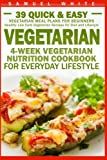 Vegetarian: 4-Week Vegetarian Nutrition Cookbook for Everyday Lifestyle - 39 Quick & Easy