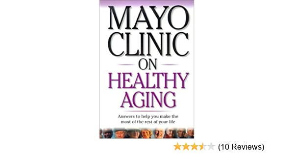 Mayo Clinic On Healthy Aging Answers To Help You Make The Most Of