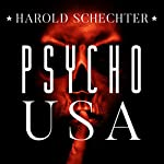 Psycho USA: Famous American Killers You Never Heard Of | Harold Schechter