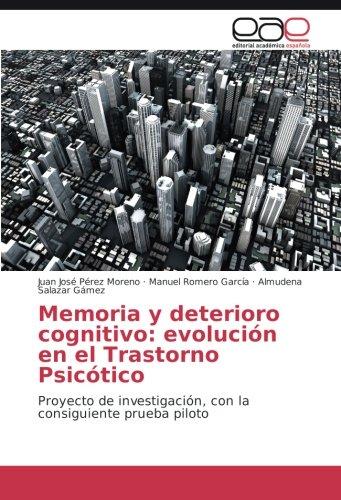 Memoria y deterioro cognitivo: evolución en el Trastorno Psicótico: Proyecto de investigación, con la consiguiente prueba piloto (Spanish Edition) PDF