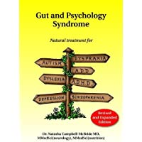 Gut and Psychology Syndrome: Natural Treatment for Autism, Dyspraxia, A.D.D., Dyslexia, A.D.H.D., Depression…