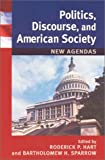 img - for Politics, Discourse, and American Society: New Agendas book / textbook / text book
