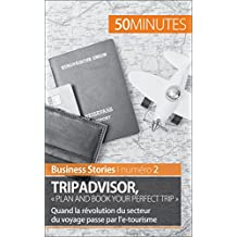 TripAdvisor : « Plan and book your perfect trip »: Quand la révolution du secteur du voyage passe par l'e-tourisme (Business Stories t. 2) (French Edition)