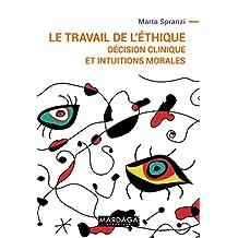 Le travail de l'éthique: Décision clinique et intuitions morales (Psy-Théories, débats, synthèses t. 17) (French Edition)