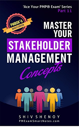 Master Your Stakeholder Management Concepts: For PMBOK® 6th Edition - Essential PMP® Concepts Simplified (Ace Your PMP® Exam Book 11) (English Edition)