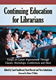 img - for Continuing Education for Librarians: Essays on Career Improvement Through Classes, Workshops, Conferences and More book / textbook / text book