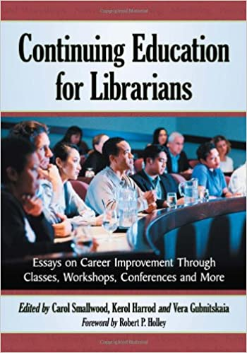 Amazoncom Continuing Education For Librarians Essays On Career  Amazoncom Continuing Education For Librarians Essays On Career  Improvement Through Classes Workshops Conferences And More   Carol