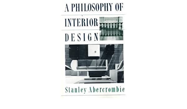 [ A Philosophy of Interior Design (Icon Editions) [ A PHILOSOPHY OF INTERIOR  DESIGN (ICON EDITIONS) BY Abercrombie Faia, Stanley ( Author ) Feb-05-1991[  A ...