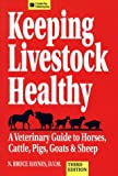 Keeping Livestock Healthy: A Veterinary Guide To Horses, Cattle, Pigs, Goats & Sheep
