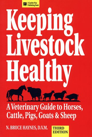 (Keeping Livestock Healthy: A Veterinary Guide To Horses, Cattle, Pigs, Goats & Sheep)
