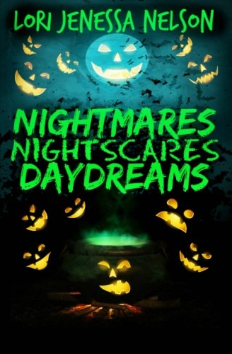 Nightmares, Night Scares, Daydreams: a poetry collection of ghouls, ghosts, the undead, and the barely living by Nelson Lori Jenessa