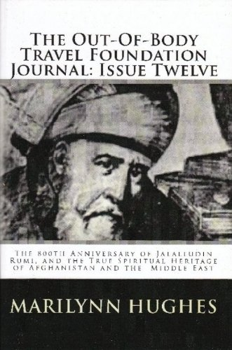 The Out-of-Body Travel Foundation Journal: The 800th Anniversary of Jalalludin Rumi, and the True Spiritual Heritage of Afghanistan and the Middle East - Issue Twelve!