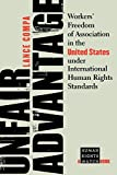 img - for Unfair Advantage: Workers' Freedom of Association in the United States under International Human Rights Standards (Human Rights Watch Books) by Lance Compa (2004-07-29) book / textbook / text book