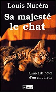 Sa majesté le chat : carnet de notes d'un amoureux, Nucera, Louis