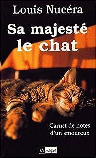 Sa majesté le chat : carnet de notes d'un amoureux