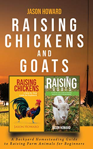 Raising Chickens and Goats: A Backyard Homesteading Guide to Raising Farm Animals for Beginners by [Howard, Jason]