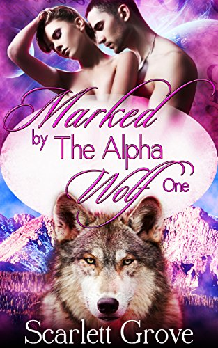 Marked By The Alpha Wolf: Book One (Braving Darkness 1) by [Grove, Scarlett]
