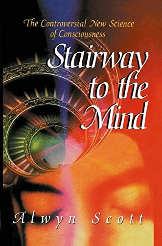 Stairway to the Mind: The Controversial New Science of Consciousness