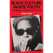 Black Culture, White Youth: The Reggae Tradition from JA to UK