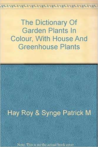 The Dictionary Of Garden Plants In Colour, With House And Greenhouse Plants