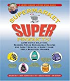 Jerry Baker's Supermarket Super Products!: 2,568 Super Solutions, Terrific Tips & Remarkable Recipes for Great Health, a Happy Home, and a Beautiful Garden