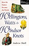 Wellingtons, Watts and Windsor Knots, Andrew Sholl, 0844204161