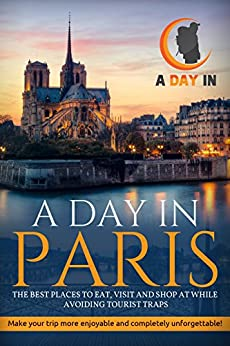 ^INSTALL^ A Day In Paris: The Best Places To Eat, Visit And Shop While Avoiding Tourist Traps. termina viene waiting apartado Maurice GLOBAL desde Mencken