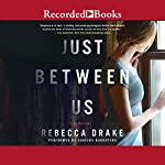 Just Between Us | Rebecca Drake
