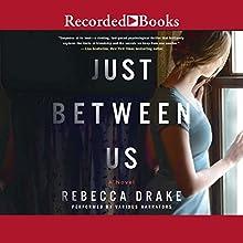 Just Between Us Audiobook by Rebecca Drake Narrated by Nina Alvamar, Jeanine Bartel, Stina Nielsen, Morgan Hallett
