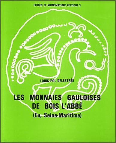En ligne téléchargement gratuit Les Monnaies gauloises de Bois l'Abbé (Eu, Seine-Maritime) pdf, epub ebook