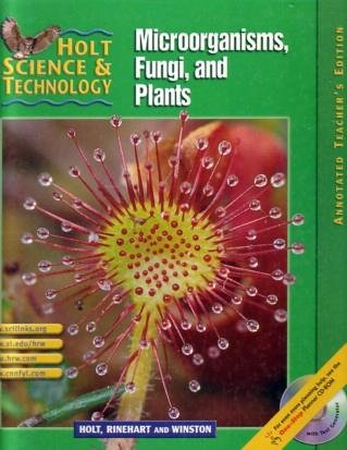 Holt Science & Technology: Microorganisms, Fungi, and Plants, Annotated Teacher's Edition