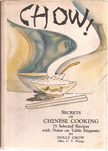 Chow Note - Chow: Secrets of Chinese Cooking Cookbook, with 75 Selected Recipes and Notes on Table Etiquette