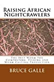 Raising African Nightcrawlers, Bruce Galle, 1492221309