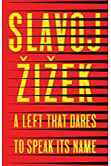 A Left that Dares to Speak Its Name: 34 Untimely Interventions Kindle Edition
