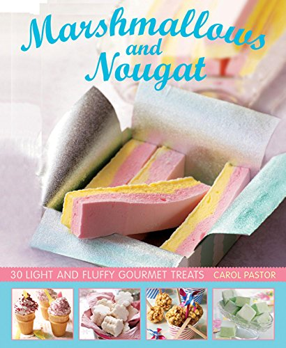 Marshmallows and Nougat: 25 light and fluffy gourmet treats